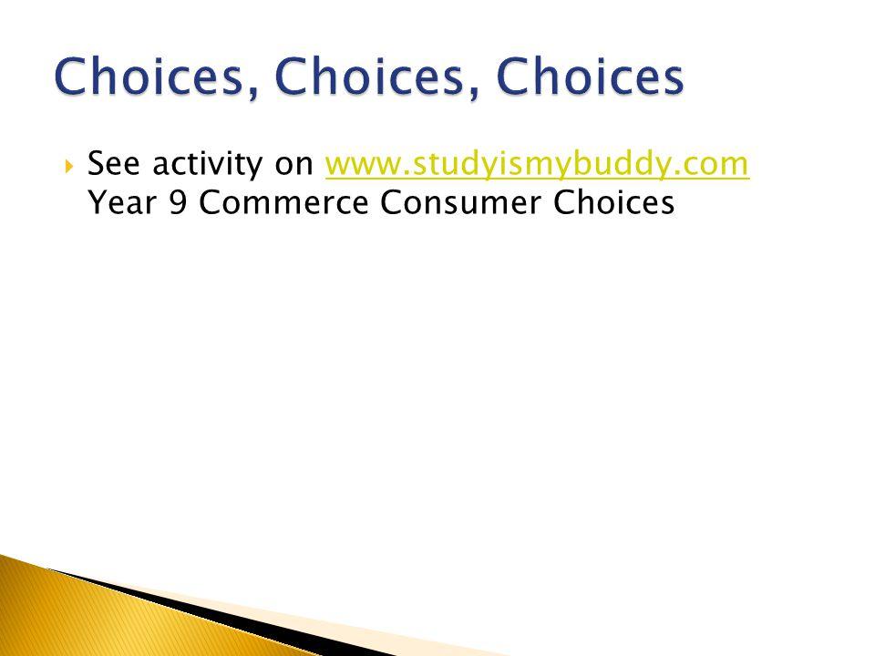  See activity on www.studyismybuddy.com Year 9 Commerce Consumer Choiceswww.studyismybuddy.com