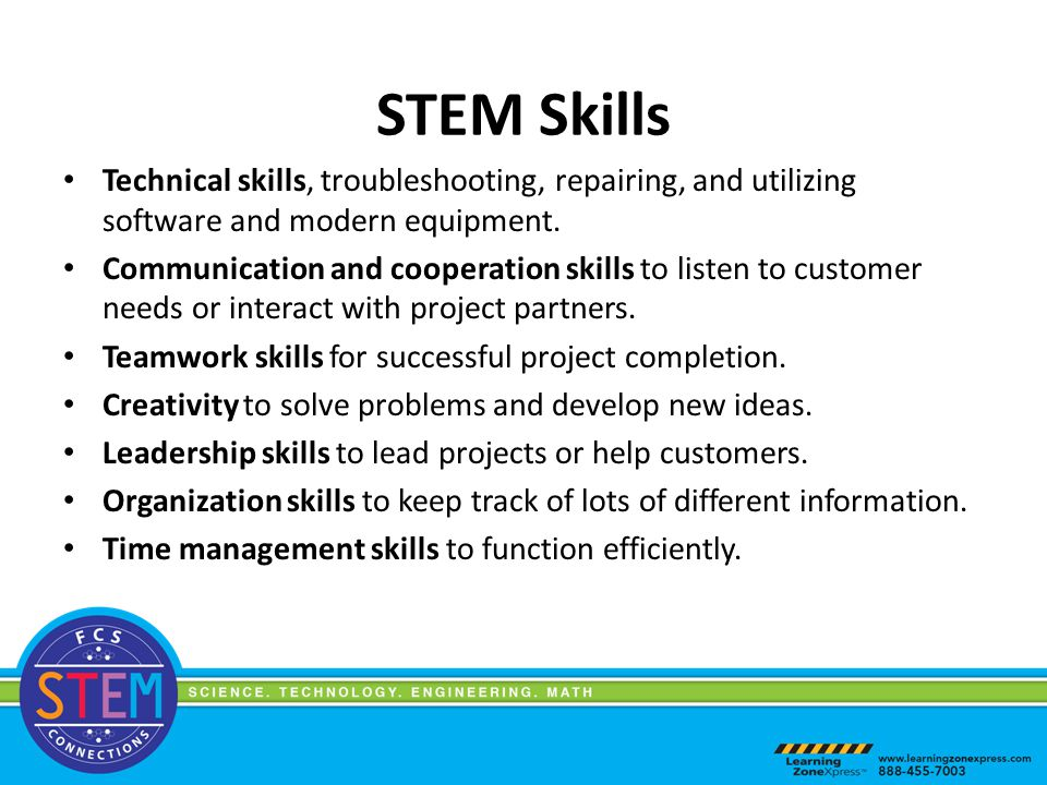 STEM Skills Technical skills, troubleshooting, repairing, and utilizing software and modern equipment.