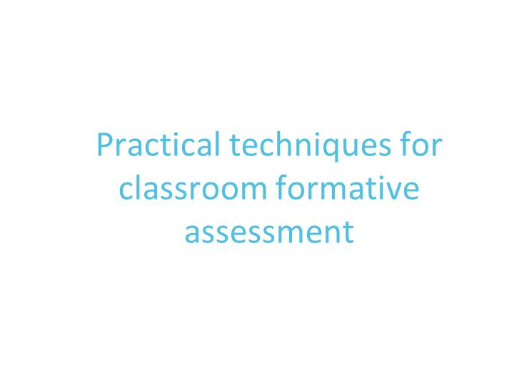 Practical techniques for classroom formative assessment