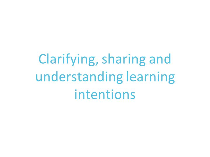 Clarifying, sharing and understanding learning intentions