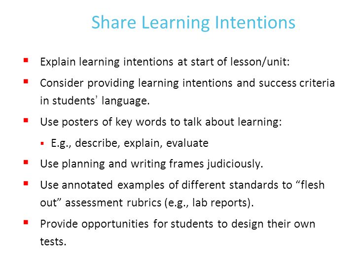 Share Learning Intentions  Explain learning intentions at start of lesson/unit:  Consider providing learning intentions and success criteria in students' language.