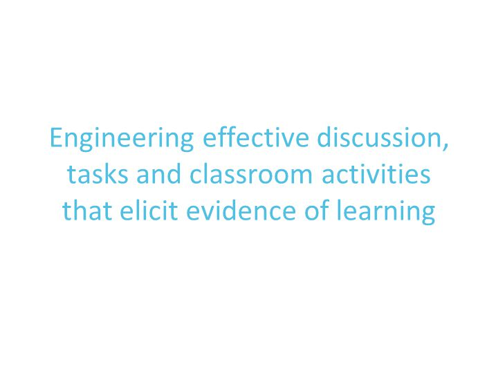 Engineering effective discussion, tasks and classroom activities that elicit evidence of learning