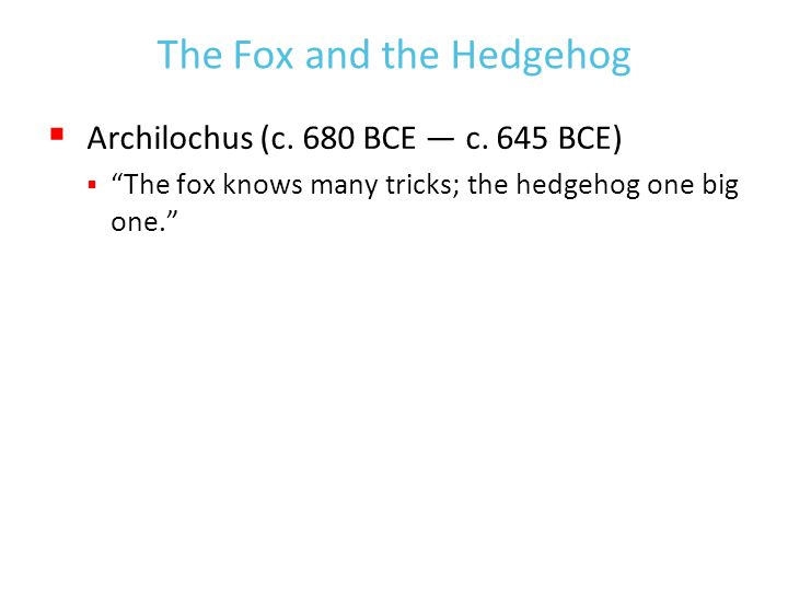 The Fox and the Hedgehog  Archilochus (c. 680 BCE — c.