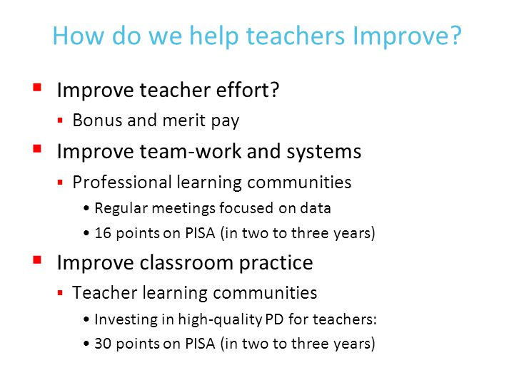 How do we help teachers Improve.  Improve teacher effort.