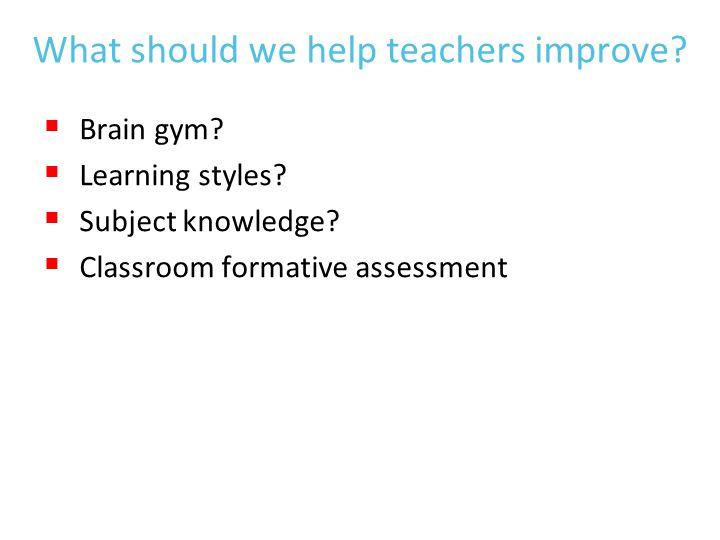 What should we help teachers improve.  Brain gym.
