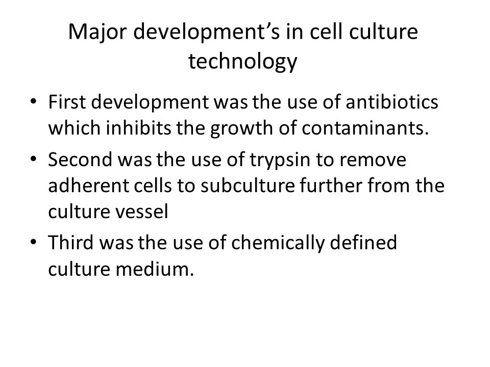Major development's in cell culture technology First development was the use of antibiotics which inhibits the growth of contaminants. Second was the