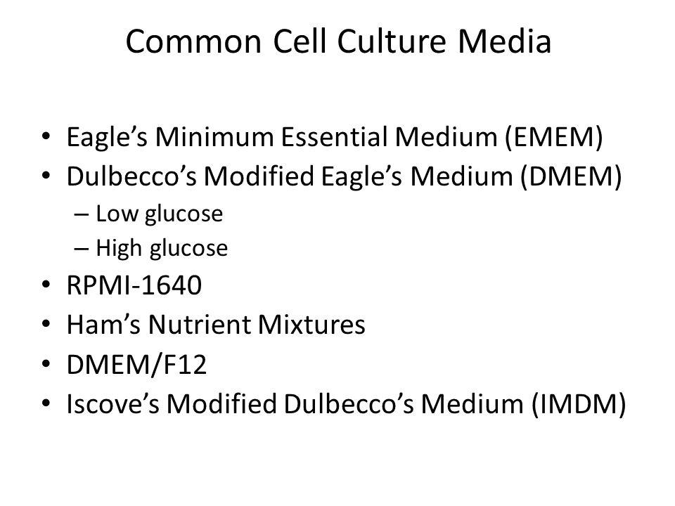 Common Cell Culture Media Eagle's Minimum Essential Medium (EMEM) Dulbecco's Modified Eagle's Medium (DMEM) – Low glucose – High glucose RPMI-1640 Ham