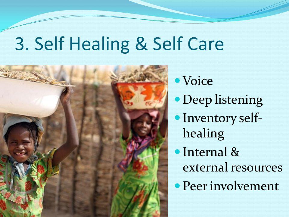 3. Self Healing & Self Care Voice Deep listening Inventory self- healing Internal & external resources Peer involvement