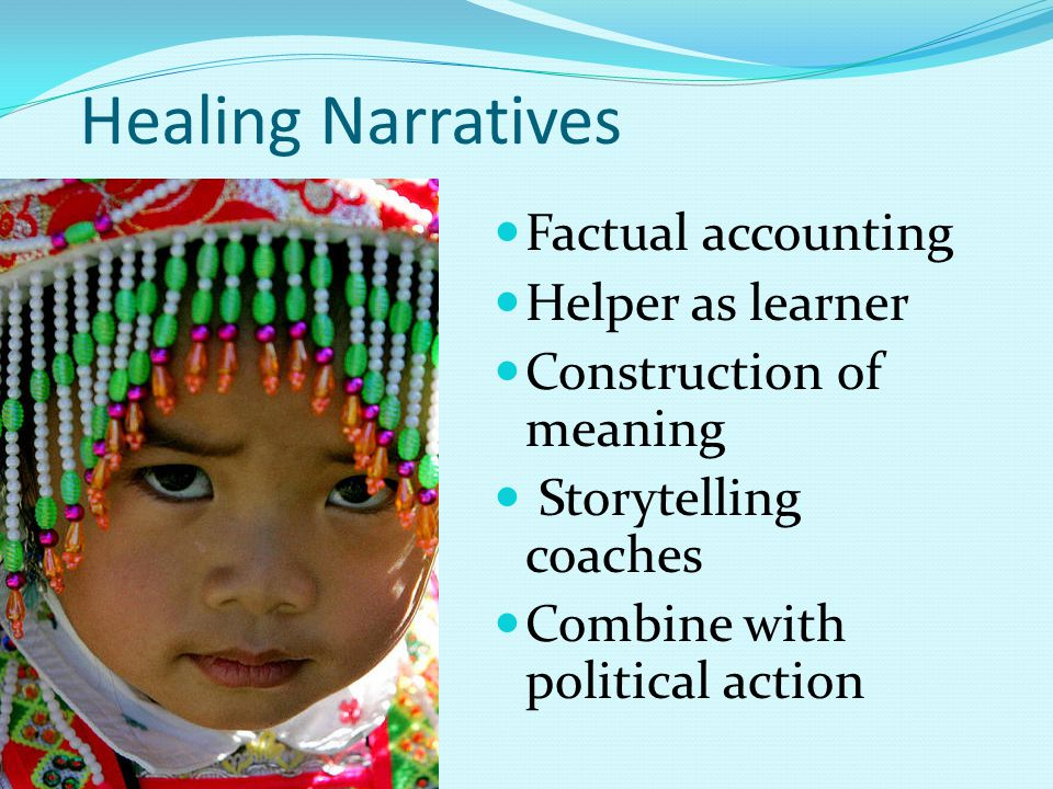 Healing Narratives Factual accounting Helper as learner Construction of meaning Storytelling coaches Combine with political action