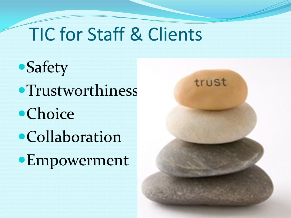 TIC for Staff & Clients Safety Trustworthiness Choice Collaboration Empowerment