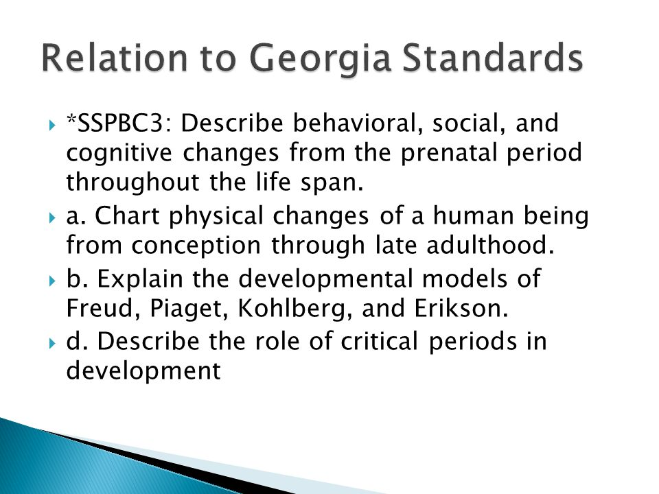  *SSPBC3: Describe behavioral, social, and cognitive changes from the prenatal period throughout the life span.  a. Chart physical changes of a huma