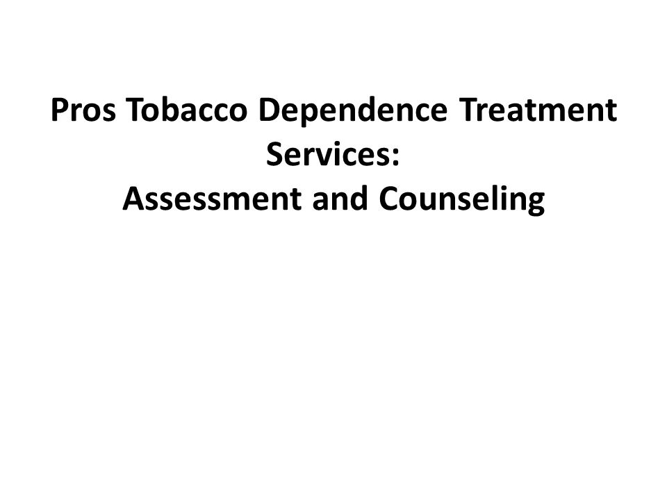 Pros Tobacco Dependence Treatment Services: Assessment and Counseling