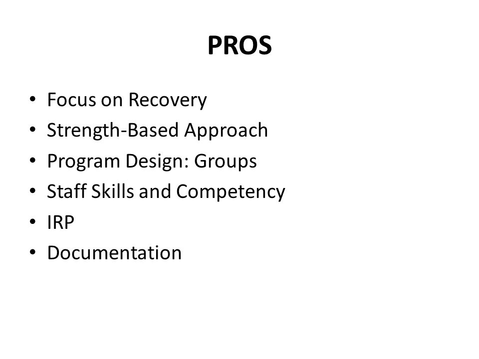 PROS Focus on Recovery Strength-Based Approach Program Design: Groups Staff Skills and Competency IRP Documentation