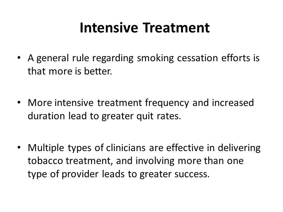 A general rule regarding smoking cessation efforts is that more is better.