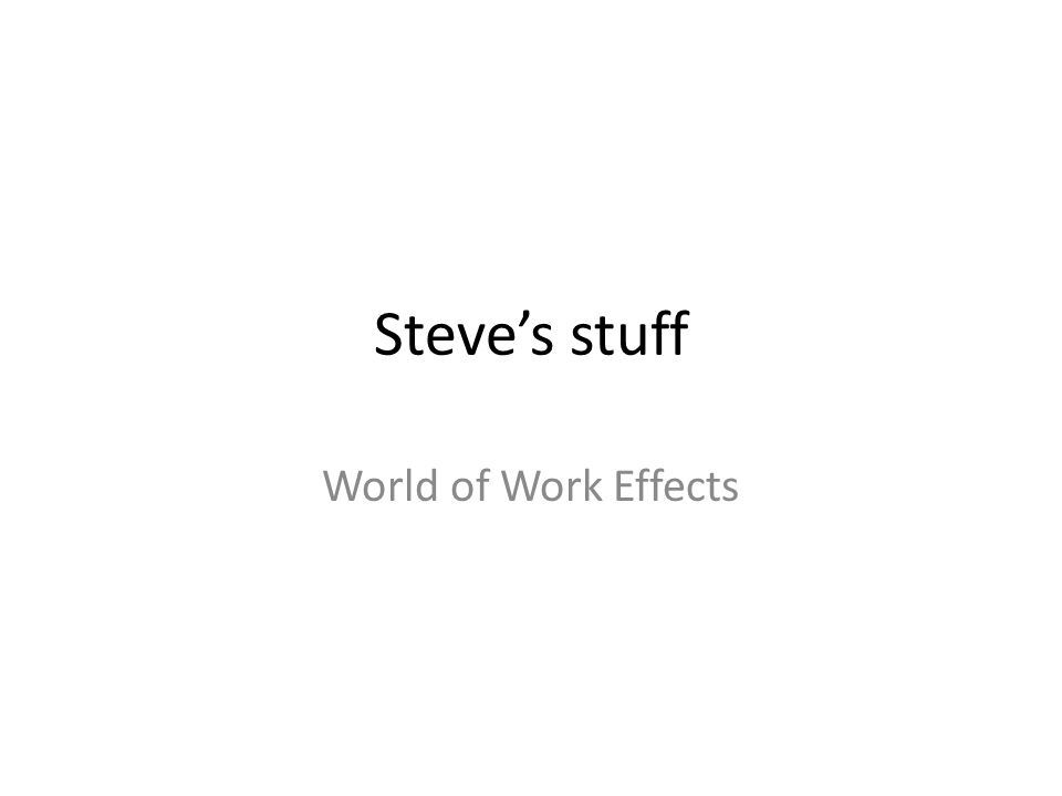 Steve's stuff World of Work Effects