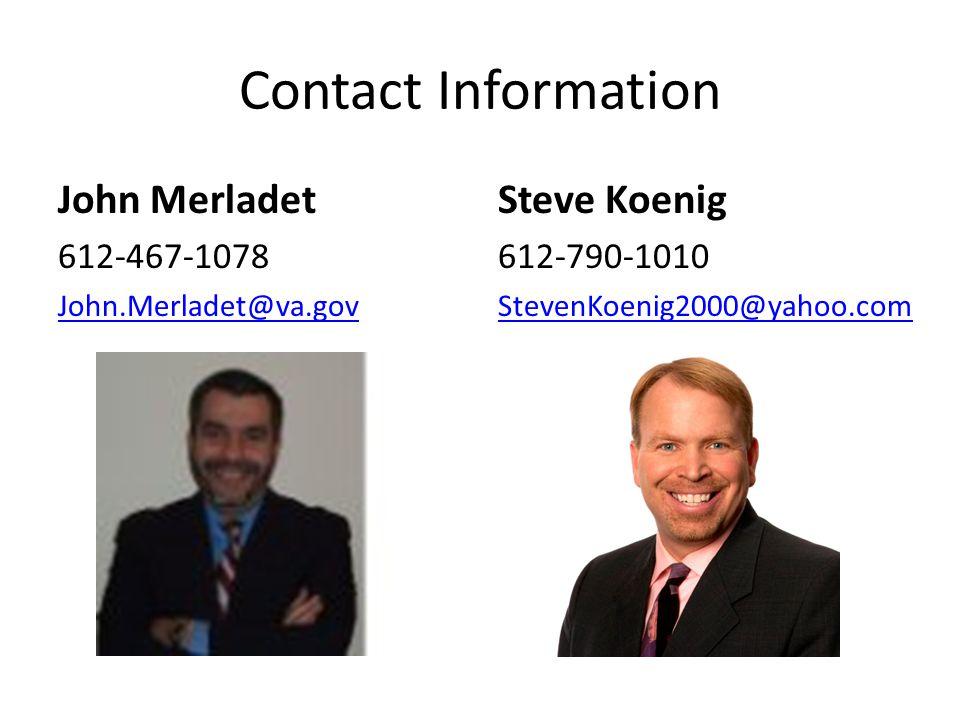 Contact Information John Merladet 612-467-1078 John.Merladet@va.gov Steve Koenig 612-790-1010 StevenKoenig2000@yahoo.com