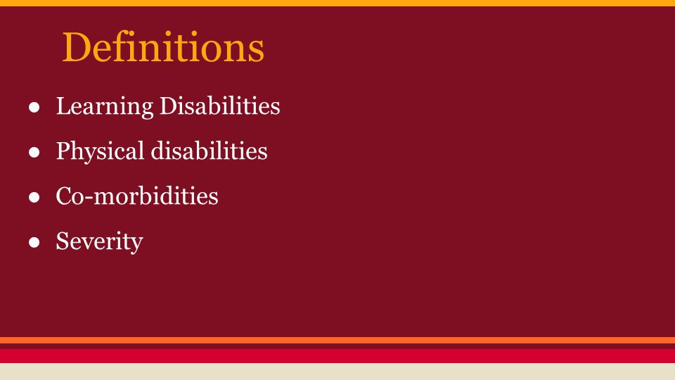 Definitions ●Learning Disabilities ●Physical disabilities ●Co-morbidities ●Severity