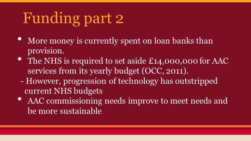 Funding part 2 More money is currently spent on loan banks than provision.