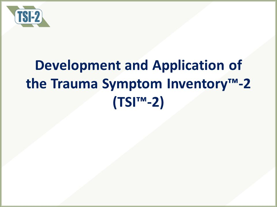 Development and Application of the Trauma Symptom Inventory™-2 (TSI™-2)