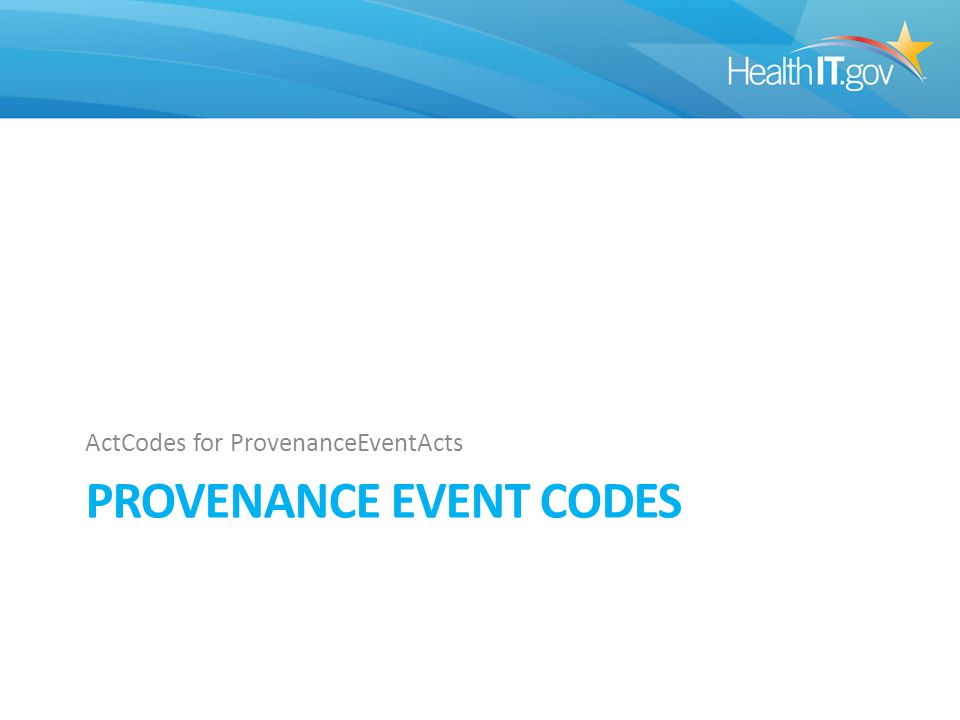 PROVENANCE EVENT CODES ActCodes for ProvenanceEventActs