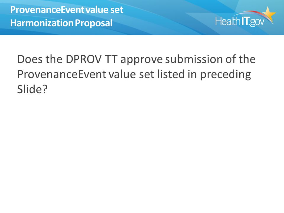 ProvenanceEvent value set Harmonization Proposal Does the DPROV TT approve submission of the ProvenanceEvent value set listed in preceding Slide