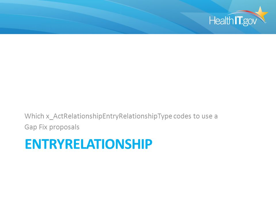 ENTRYRELATIONSHIP Which x_ActRelationshipEntryRelationshipType codes to use a Gap Fix proposals