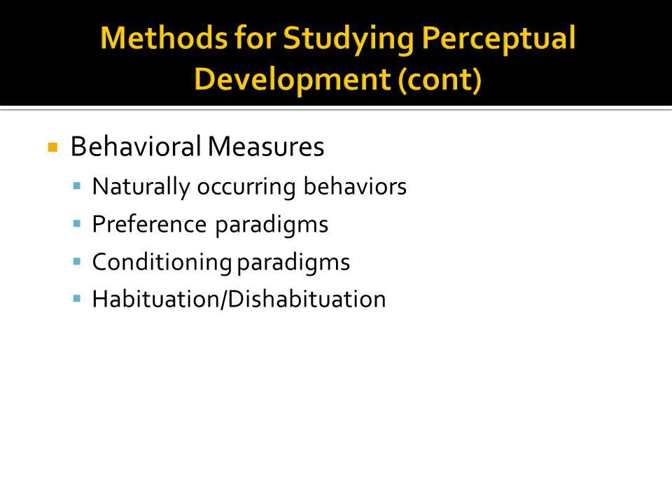  Behavioral Measures  Naturally occurring behaviors  Preference paradigms  Conditioning paradigms  Habituation/Dishabituation