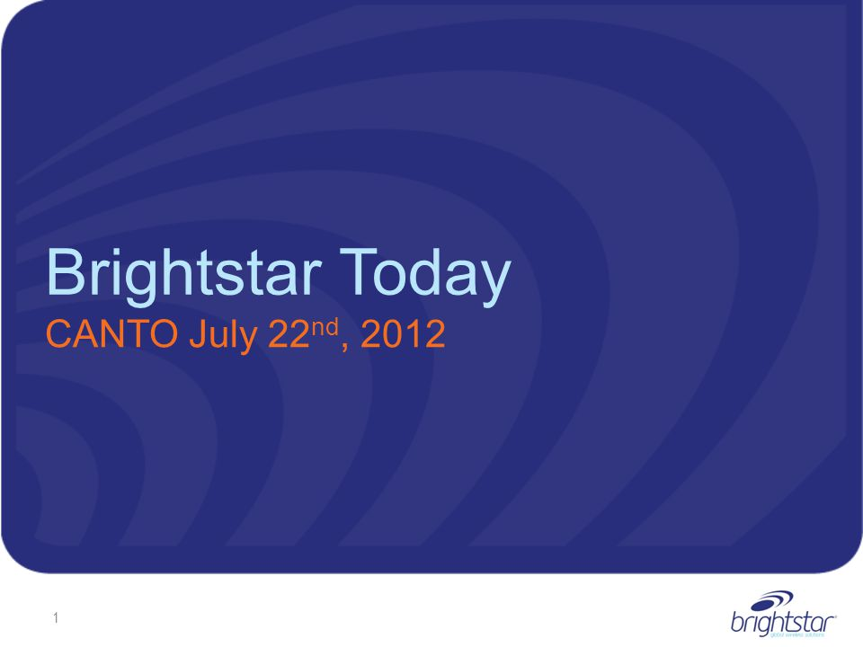 Brightstar Today CANTO July 22 nd, 2012 1