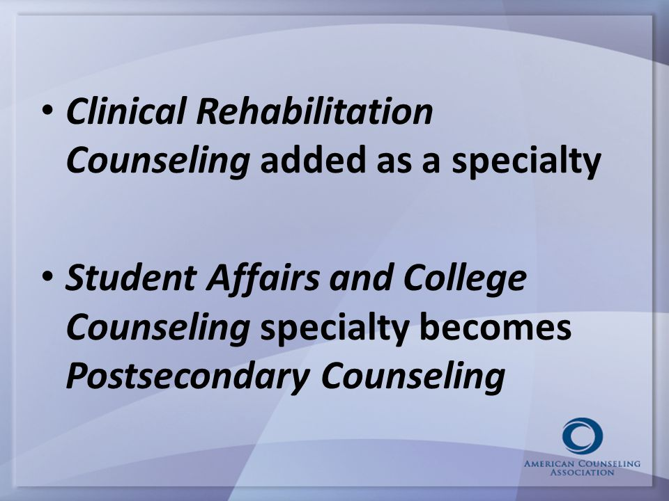 Clinical Rehabilitation Counseling added as a specialty Student Affairs and College Counseling specialty becomes Postsecondary Counseling
