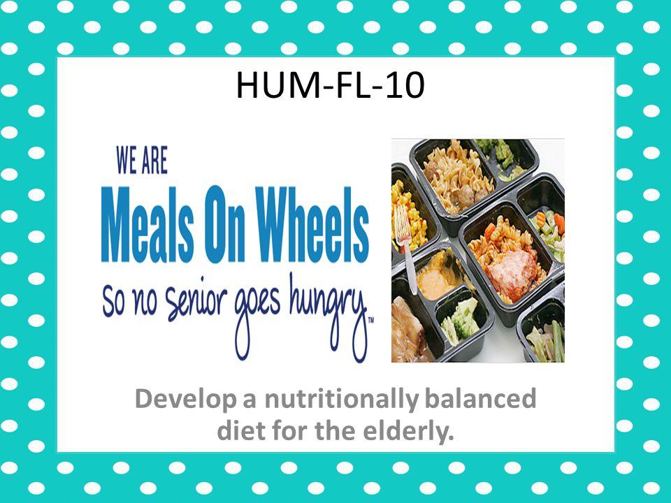 HUM-FL-10 Develop a nutritionally balanced diet for the elderly.
