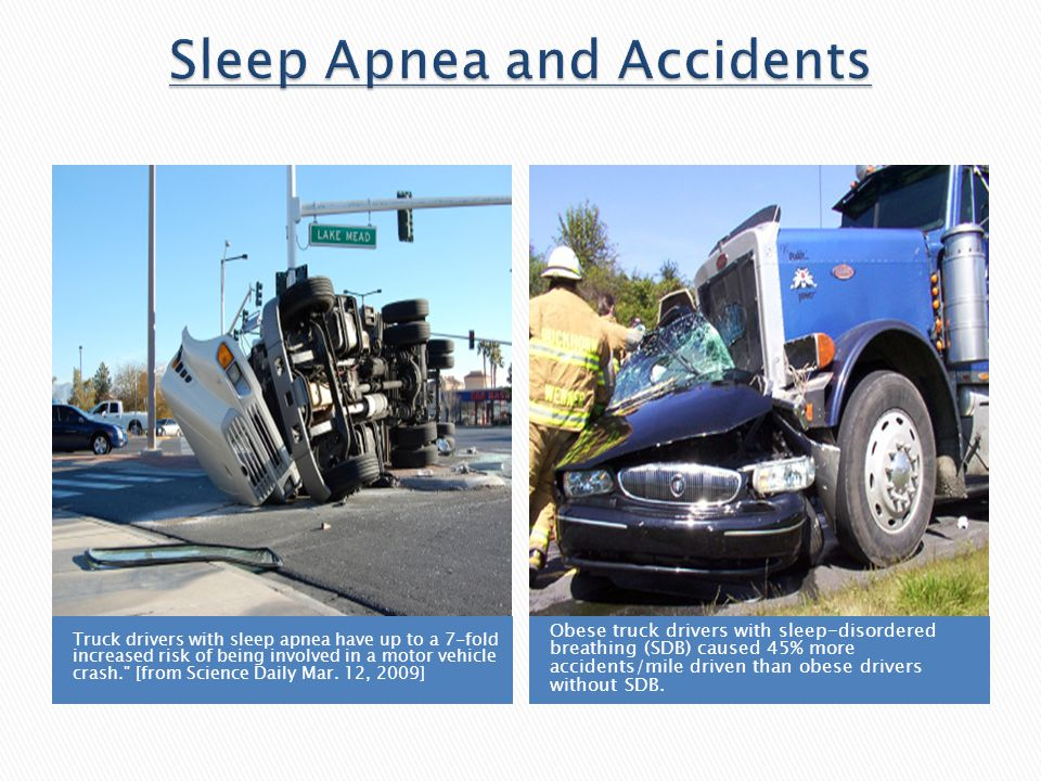 Truck drivers with sleep apnea have up to a 7-fold increased risk of being involved in a motor vehicle crash. [from Science Daily Mar.
