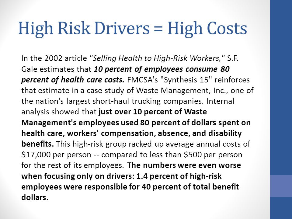 High Risk Drivers = High Costs In the 2002 article Selling Health to High-Risk Workers, S.F.