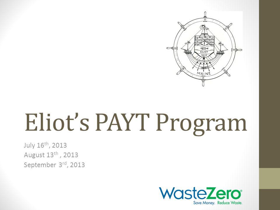 Eliot's PAYT Program July 16 th, 2013 August 13 th, 2013 September 3 rd, 2013