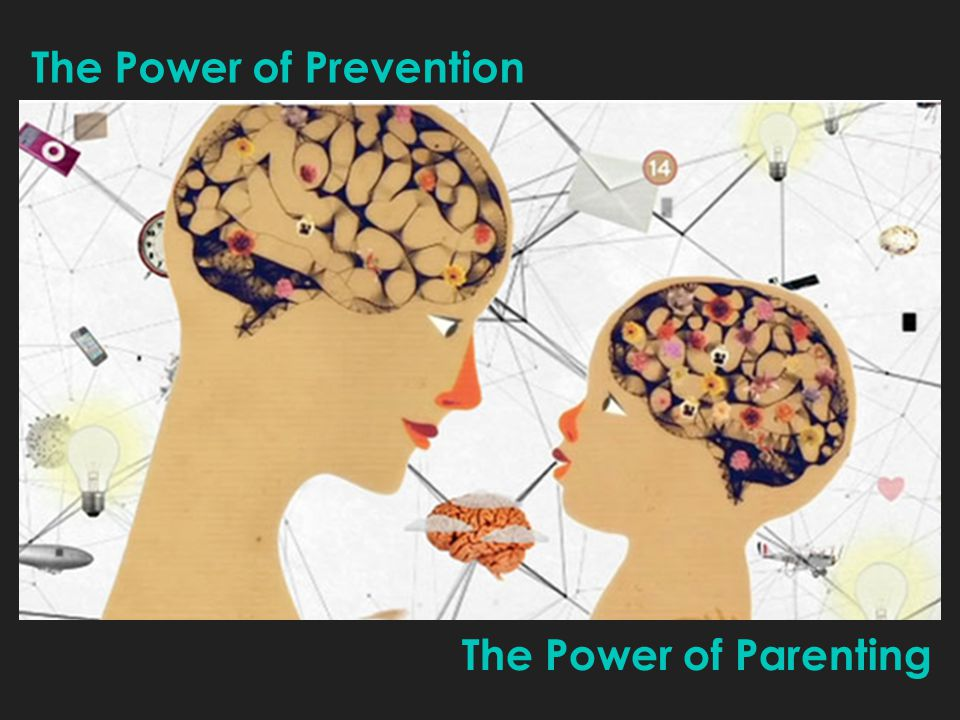 The Power of Prevention The Power of Parenting
