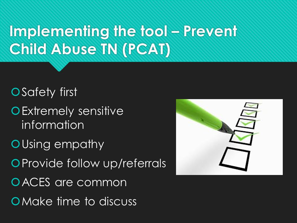 Implementing the tool – Prevent Child Abuse TN (PCAT)  Safety first  Extremely sensitive information  Using empathy  Provide follow up/referrals 