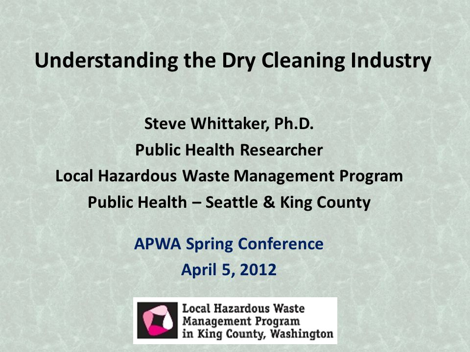 Understanding the Dry Cleaning Industry Steve Whittaker, Ph.D.