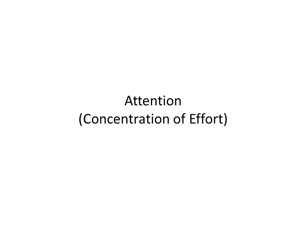 Attention (Concentration of Effort)