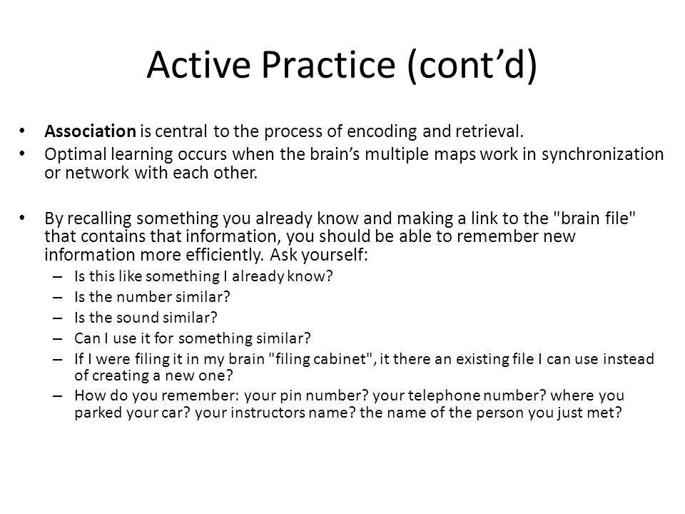 Active Practice (cont'd) Association is central to the process of encoding and retrieval.