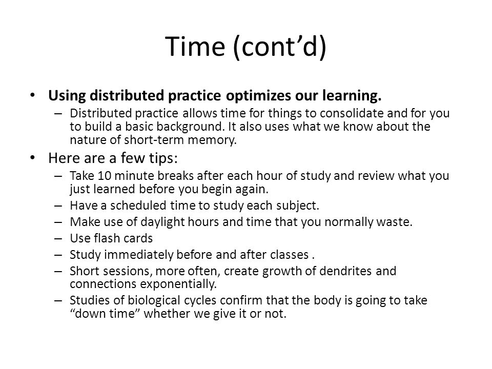 Time (cont'd) Using distributed practice optimizes our learning.