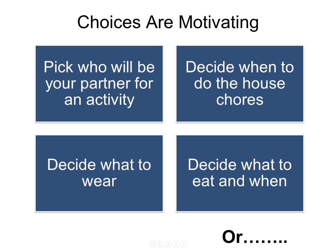 Choices Are Motivating Pick who will be your partner for an activity Decide when to do the house chores Decide what to wear Decide what to eat and whe