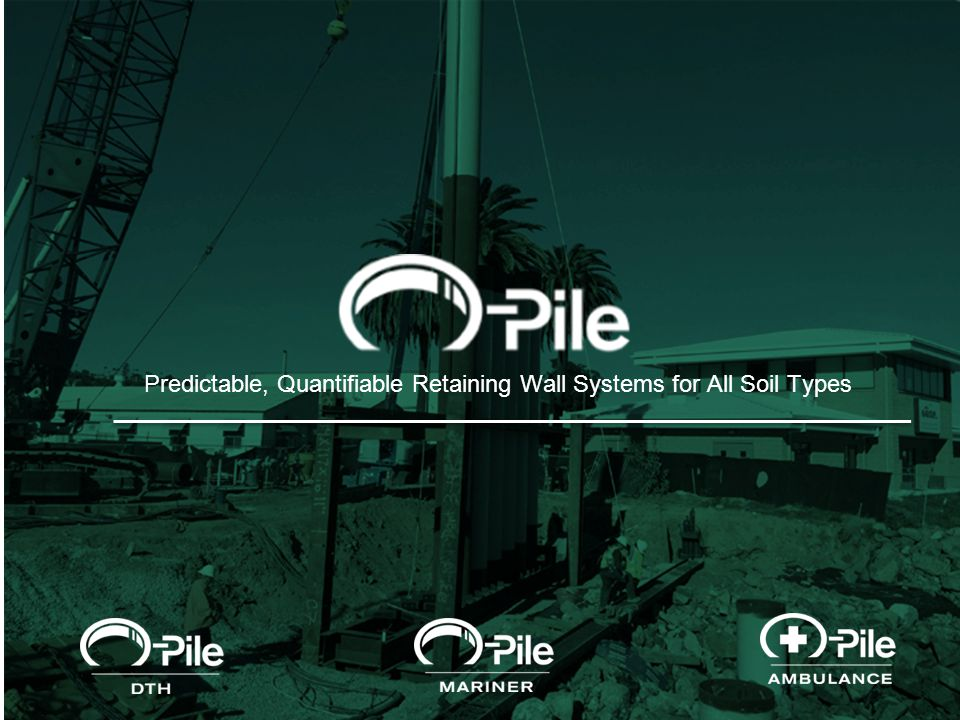 12 O-Pile systems replace: Standard Z-sheet pile Combined pipe or combined beam SSP Slurry, secant, contiguous concrete walls, and other conventional concrete constructions.