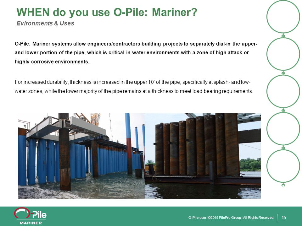 15 O-Pile: Mariner systems allow engineers/contractors building projects to separately dial-in the upper- and lower-portion of the pipe, which is crit
