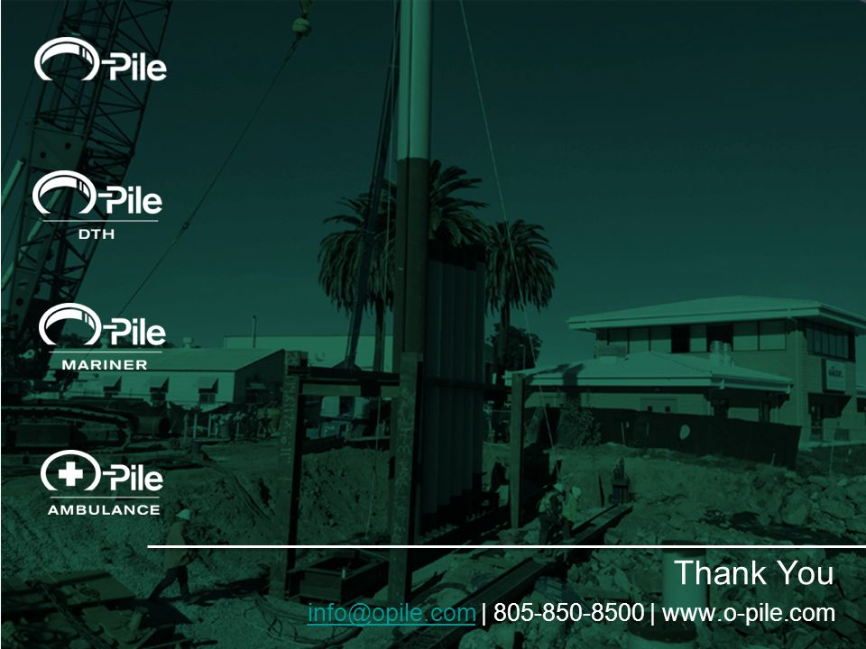 Thank You info@opile.cominfo@opile.com | 805-850-8500 | www.o-pile.com