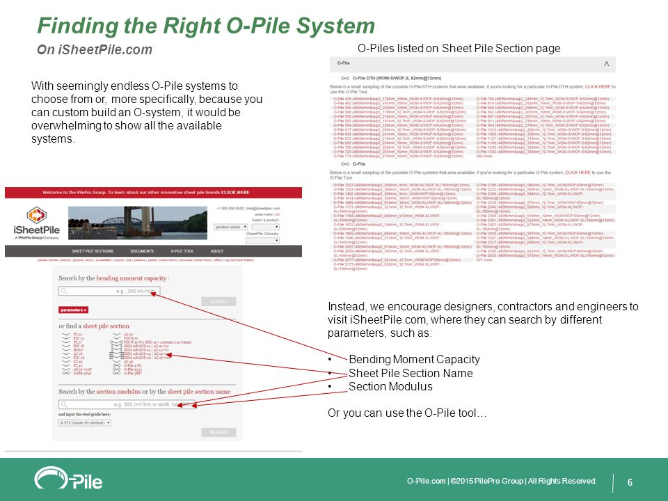 7 Step 1 – Click on the O-Pile Tool button Step 2 – The O-Pile takes you to a standard O-Pile System, where you can choose your desired pipe outside diameter and connector combination from drop down menus.