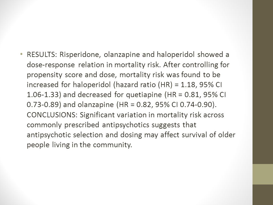 RESULTS: Risperidone, olanzapine and haloperidol showed a dose-response relation in mortality risk. After controlling for propensity score and dose, m