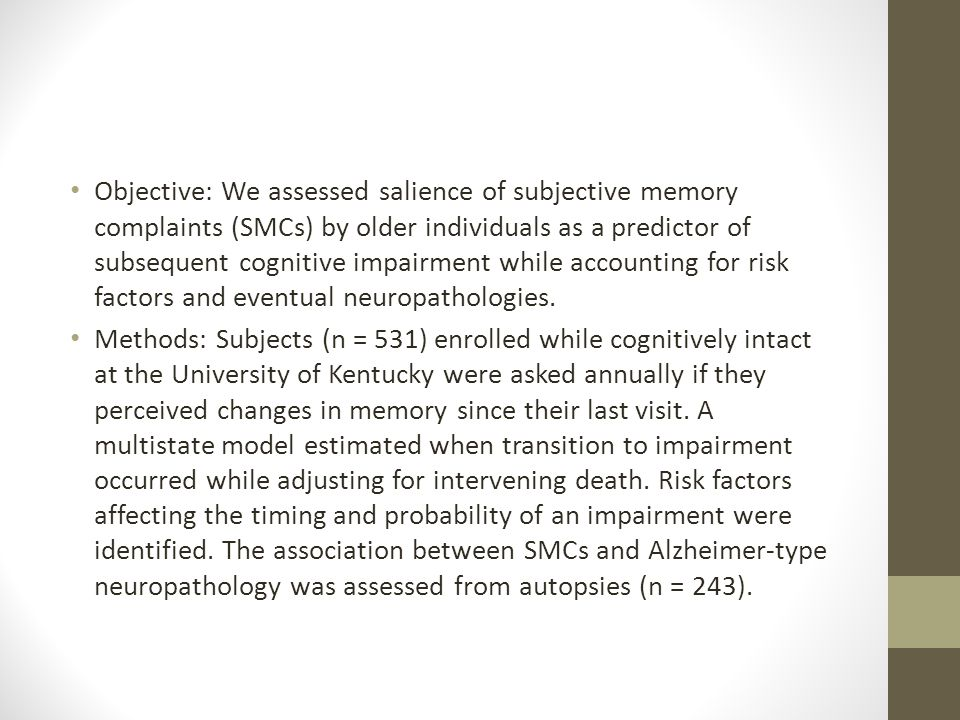Objective: We assessed salience of subjective memory complaints (SMCs) by older individuals as a predictor of subsequent cognitive impairment while ac