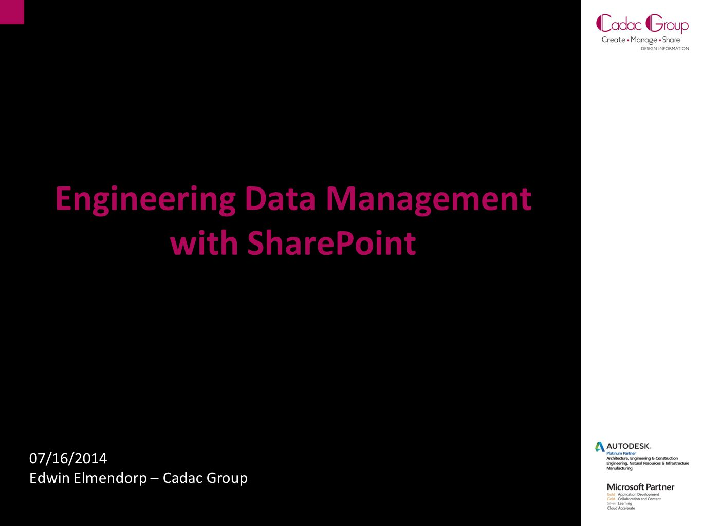 Engineering Data Management with SharePoint 07/16/2014 Edwin Elmendorp – Cadac Group
