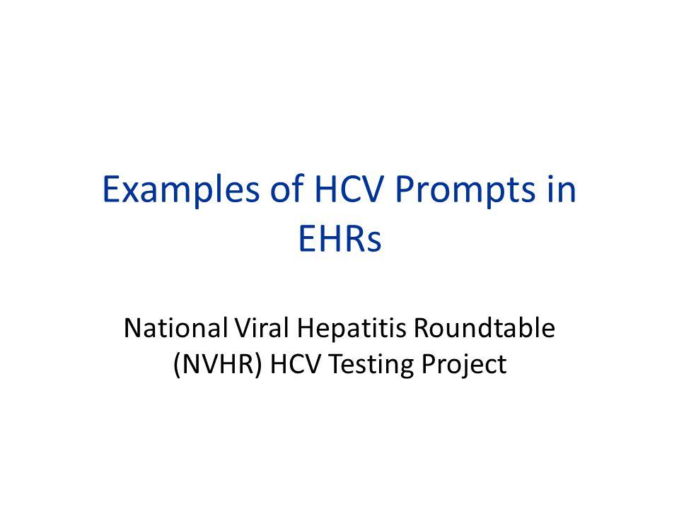 Examples of HCV Prompts in EHRs National Viral Hepatitis Roundtable (NVHR) HCV Testing Project