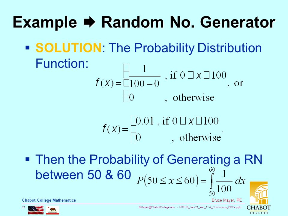 BMayer@ChabotCollege.edu MTH16_Lec-21_sec_11-2_Continuous_PDFs.pptx 21 Bruce Mayer, PE Chabot College Mathematics Example  Random No. Generator  SOL