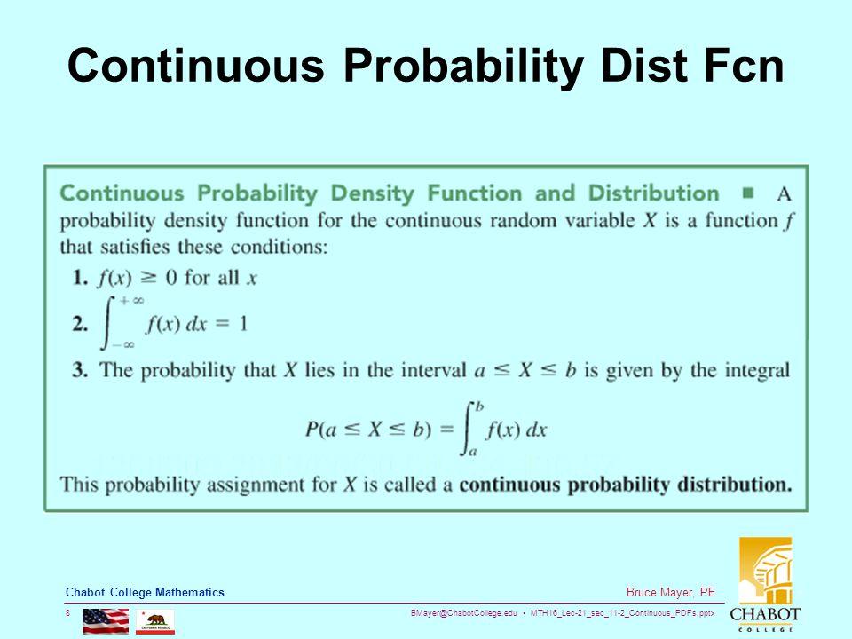 BMayer@ChabotCollege.edu MTH16_Lec-21_sec_11-2_Continuous_PDFs.pptx 8 Bruce Mayer, PE Chabot College Mathematics Continuous Probability Dist Fcn